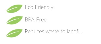 Eco friendly, BPA free and reduces landfill